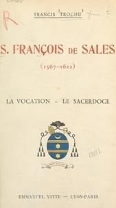Francis Trochu - Saint François de Sales : évêque et prince de Genève, fondateur de la Visitation Sainte-Marie, Docteur de l'Église (1567-1622) : la vocation (1567-1593), le sacerdoce (1593-1602) - D'après ses écrits, ses premiers historiens, et les deux procès inédits de sa canonisation.
