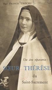 Francis Trochu - Une âme réparatrice : Sœur Thérèse du Saint-Sacrement - Carmel apostolique de Notre-Dame de Bethléem, Nantes.
