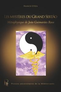Francis Uteza - Les mystères du Grand Sertão - Métaphysique de João Guimarães Rosa.