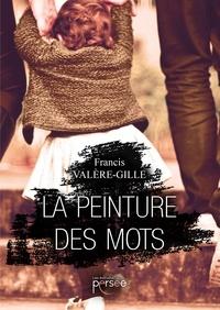 Francis Valère-gille - La peinture des mots.