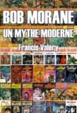 Francis Valéry et Erwann Perchoc - Bob Morane : un mythe moderne.