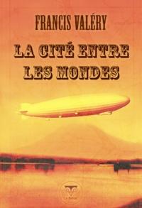 Francis Valéry et Erwann Perchoc - La Cité entre les mondes.