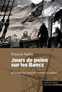 Francis Vallée - Jours de peine sur les Bancs - Au temps des derniers voiliers dorissiers.
