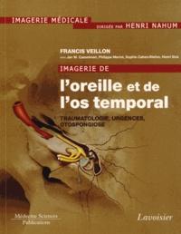 Francis Veillon - Imagerie de l'oreille et de l'os temporal - Tome 3, Traumatologie, urgences, otospongiose.