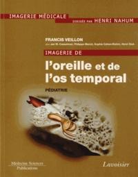 Francis Veillon - Imagerie de l'oreille et de l'os temporal - Tome 5, Pédiatrie.