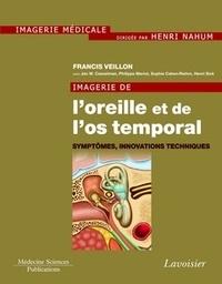 Francis Veillon - Imagerie de l'oreille et de l'os temporal - Tome 6, Symptômes, innovations techniques.