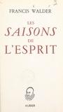 Francis Walder - Les saisons de l'esprit.