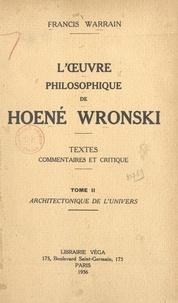Francis Warrain - L'œuvre philosophique de Hoené Wronski (2). Architectonique de l'univers - Textes, commentaires et critique.