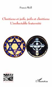 Chrétiens et juifs, juifs et chrétiens- L'inéluctable fraternité - Francis Weill pdf epub
