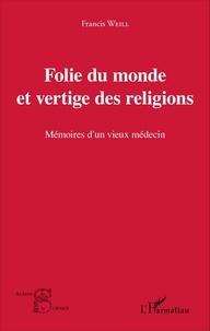 Francis Weill - Folie du monde et vertige des religions - Mémoires d'un vieux médecin.