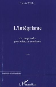 Francis Weill - L'intégrisme - Le comprendre pour mieux le combattre.