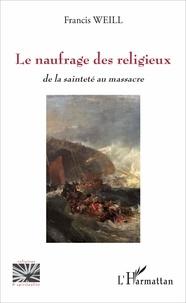 Francis Weill - Le naufrage des religieux - De la sainteté au massacre.