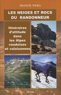 Francis Weill - Les neiges et rocs du randonneur - Itinéraires d'altitude dans les Alpes vaudoises et valaisannes.