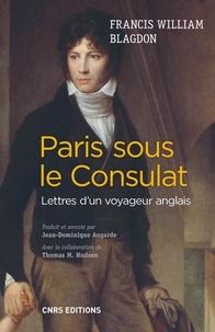 Francis William Blagdon - Paris sous le consulat - Lettres d'un voyageur anglais (1801-1802).