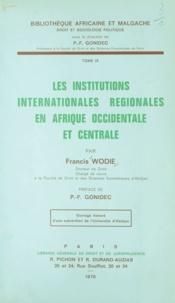 Francis Wodie et P.-F Gonidec - Les institutions internationales régionales en Afrique occidentale et centrale.