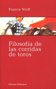 Francis Wolff - Filosofia de corridas de toros.