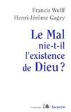 Francis Wolff et Henri-Jérôme Gagey - Le Mal nie-t-il l'existence de Dieu ?.