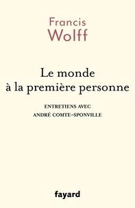 Francis Wolff - Le monde à la première personne - Entretiens avec André Comte-Sponville.