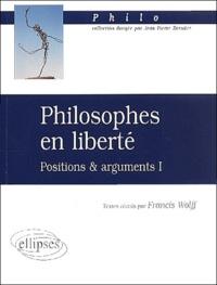 Francis Wolff - Philosophes en liberté. - Positions et arguments 1.