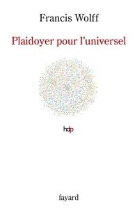 Francis Wolff - Plaidoyer pour l'universel - Fonder l'humanisme.
