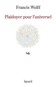 Francis Wolff - Plaidoyer pour l'universel - Fonder l'éthique.