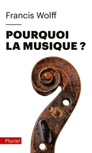 Livres d'epub anglais téléchargement gratuit Pourquoi la musique ? par Francis Wolff 9782818506080 FB2 PDF