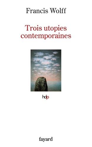 Trois utopies contemporaines - Francis Wolff - Format ePub - 9782213707952 - 9,99 €
