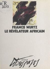 Francis Wurtz - Le Révélateur africain.