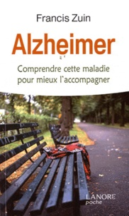 Francis Zuin - Alzheimer - Comprendre cette maladie pour mieux l'accompagner.