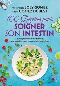 Francisca Joly Gomez et Isabel Gomez Dubest - 100 recettes pour soigner son intestin.