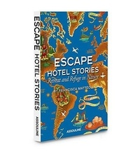 Francisca Mattéoli - Escape Hotel Stories - Retreat and Refuge in Nature.