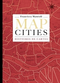 Francisca Mattéoli - Map cities - Histoires de cartes.