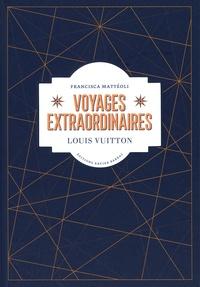 Francisca Mattéoli - Voyages extraordinaires - Louis Vuitton.