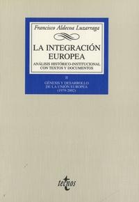Francisco Aldecoa-Luzarraga - La integración europea - Analisis historico-institucional con textos y documentos.