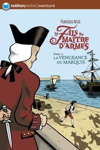 Francisco Arcis - Le fils du maître d'armes Tome 2 : La vengeance du marquis.