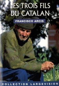 Francisco Arcis - Les trois fils du catalan.