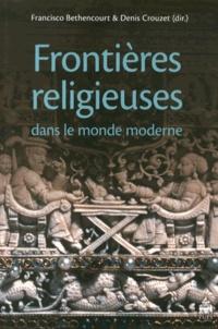 Francisco Bethencourt et Denis Crouzet - Frontières religieuses dans le monde moderne.