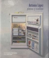 Francisco Calvo Serraller - Antonio Lopez - Pintura y escultura.