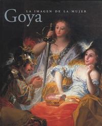 Francisco Calvo Serraller - Goya - La imagen de la mujer.