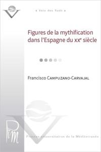 Francisco Campuzano-Carvajal - Figures de la mythification dans l'espagne du XXe siecle.