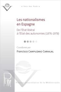 Francisco Campuzano Carvajal - Les nationalismes en Espagne - De l'Etat libéral à l'Etat des autonomies (1876-1978).