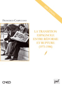 Francisco Campuzano - La Transition espagnole entre réforme et rupture (1975-1986).