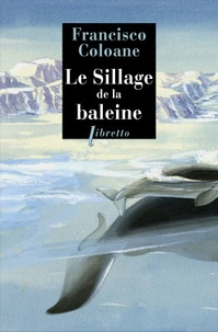 Francisco Coloane - Le sillage de la baleine.