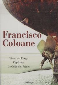 Francisco Coloane et Pablo Vargas Rojas - Tierra del fuego ; Cap Horn ; Le golfe des peines.