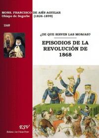 Francisco de Asís Aguilar - De que sirven las monjas ? Episodios de la revolution de 1868.