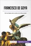 Francisco de Goya - De los fastos de la corte a la crítica social.
