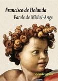 Francisco de Holanda - Parole de Michel-Ange.