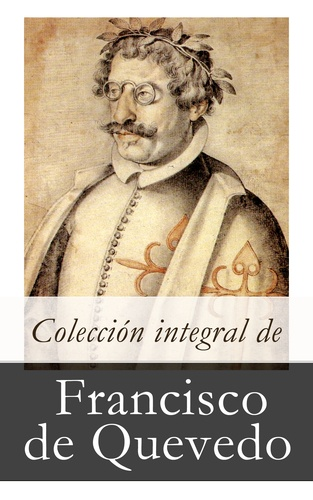 Francisco De Quevedo - Colección integral de Francisco de Quevedo.