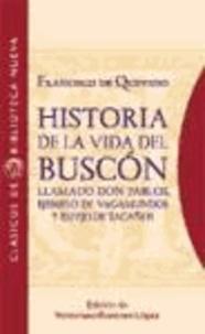 Francisco de Quevedo - Historia de la vida del Buscón llamado don Pablos, ejemplo de vagamundos y espejo de tacaños.