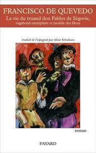 Francisco de Quevedo - La vie du truand Don Pablos de Ségovie, vagabond exemplaire et modèle des filous.
